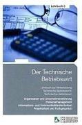 Der Technische Betriebswirt - Gesamtausgabe / Der Technische Betriebswirt - Lehrbuch 3: Organisation und Unternehmensführung, Personalmanagement, ... Projektarbeit und Fachgespräch
