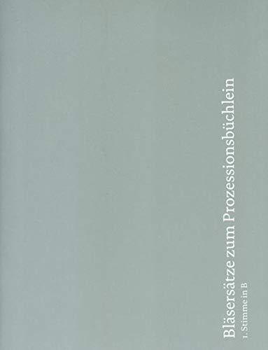 Bläsersätze zum Prozessionsbüchlein: Einzelstimme 1. Stimme in B (Trompete in B, Flügelhorn, Klarinette, (Tenorhorn)): Bläsersatz zum Prozessionsbüchlein