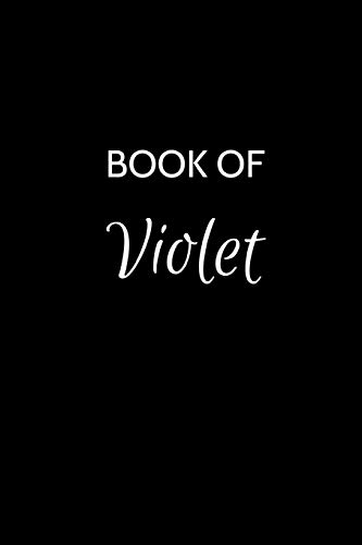 Book of Violet: A Gratitude Journal Notebook for Women or Girls with the name Violet - Beautiful Elegant Bold & Personalized - An Appreciation Gift - ... Lined Writing Pages - 6