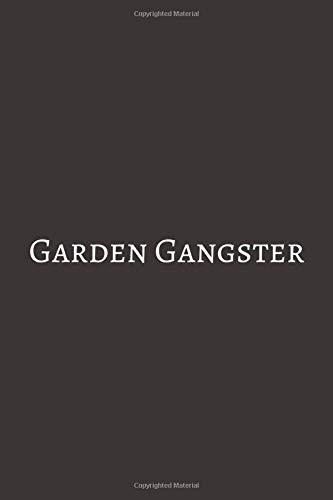 garden Gangster: Gardening Gifts For Men & Women. Lined Journal Notebook To Write In.