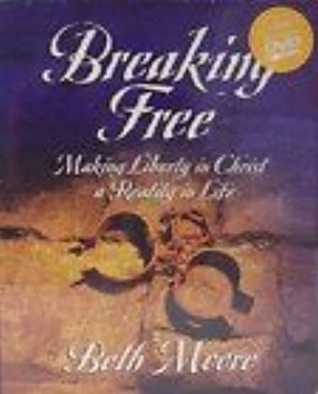 Breaking Free Making Liberty In Christ A Reality In Life