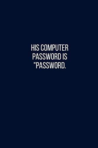 His computer password is
