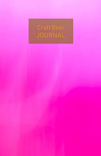 Craft Beer Journal: Record your beer tasting adventures passionately, like a true beer lover. Ideal for personal use, perfect as a gift. Beer logbook ... 5.5'x 8.5'. (Pink for ladies cover).