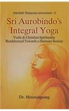 Sri Aurobindos Integral Yoga: Vedic & Christian ...