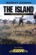 Island: Nijmegen to Arnhem (Battleground Europe. Operation Market Garden)