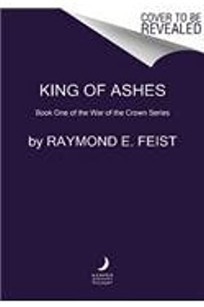 King of Ashes by Raymond E. Feist (May 02,2017)