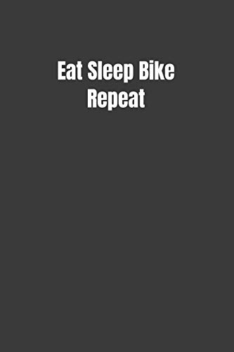 Eat Sleep Bike Repeat: Blank Lined Notebook for Writing, Planning or Journaling (6x9 100 Pages)