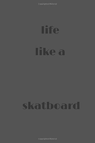 Life like a Skatboard: Skatboard noteBook and Journal Gratitude Diary   6 * 9 inches  / 120 lined pages