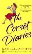 [The Corset Diaries] (By: Katie MacAlister) [published: May, 2004]