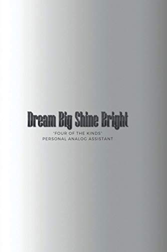 """Dream Big Shine Bright: """"FOUR OF THE KINDS"""" Personal Analog Assistant, Address Book plus Monthly plus Weekly plus Daily Planner, 6'x9', 200 Pages, plus Ruled plus Graph Paper plus Dotted Journal"""