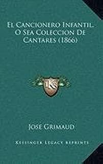 El Cancionero Infantil, O Sea Coleccion De Cantares (1866) (Spanish Edition)