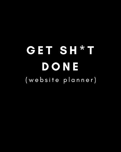 Get Sh*t Done (Website Planner): Plan Your Brand, Blog Posts, Editorial Content and Posting Schedule (Undated Year Calendar Planner)