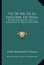 Vie de Mr. de La Flechere, de Hyon: Pasteur de Madeley, Dans Le Shropshire En Angleterre (1826)