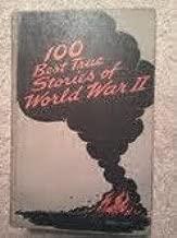 100 Best True Stories of World War II (WW2) (with 32 illustrations)