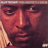 From a Whisper to a Scream by Allen Toussaint