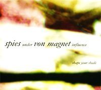 Shape Your Shade by Spies Under Von Magnet Influence