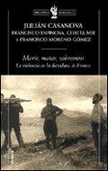 Morir, matar, sobrevivir: La violencia en la dictadura de Franco (Biblioteca de Bolsillo)