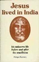 Jesus Lived in India: His Unknown Life Before and After Crucifixion by Holger Kersten (1987-01-29)