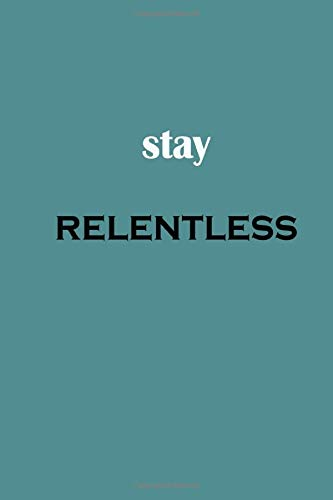 stay relentless: stay relentless Notebook journal 110 pages 6 x 9 blank lined Inspirational