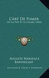 L'Art De Fumer: Ou La Pipe Et Le Cigare (1844) (French Edition)