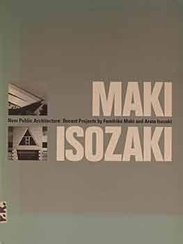 New Public Architecture Recent Projects By Fumihiko Maki Arata Isozaki Isbn 09133041212