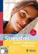 Stressfrei durch progressive Relaxation (incl. Audio-CD): Mehr Gelassenheit durch Tiefenmuskelentspannung nach Jacobson. Der Klassiker !