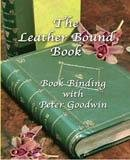 THE LEATHER BOUND BOOK  - BOOKBINDING WITH PETER GOODWIN