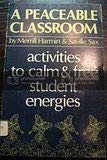 A Peaceable Classroom: Activities to Calm and Free Student Energies 0030212561 Book Cover