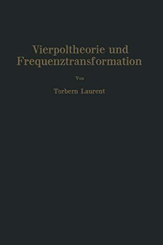 Vierpoltheorie und Frequenztransformation: Mathematische Hilfsmittel für Systematische Berechnungen und Theoretische Untersuchungen Elektrischer Übertragungskreise