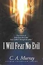 I Will Fear No Evil: True Stories of Faith from Those Who Have Walked Through the Valley
