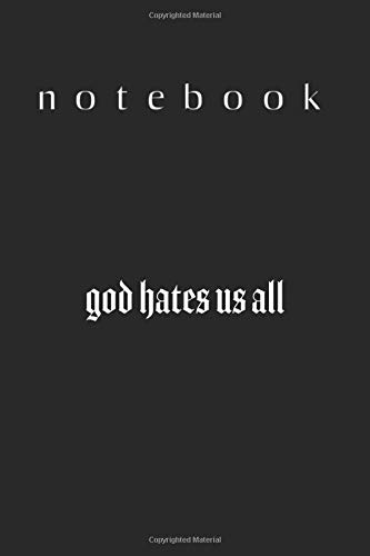 Notebook: God Hates Us All Blank College Rule Lined Journal Notebook Learn to Write in 6in x 9in x 120 Pages