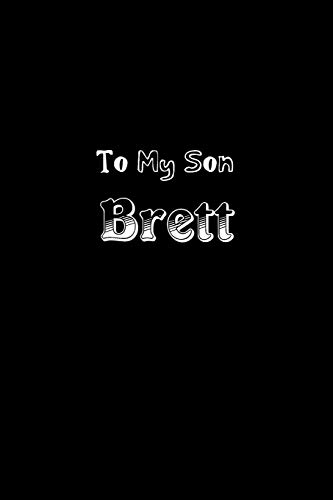 To My Dearest Son Brett: Letters from Dads Moms to Boy, Baby Shower Gift for New Fathers, Mothers & Parents, Journal (Lined 120 Pages Cream Paper, 6x9 inches, Soft Cover, Matte Finish)