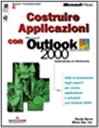 Costruire applicazioni con Microsoft Outlook 2000. Con CD-ROM