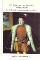 D. Carlos de Austria. Príncipe de Asturias. Historia clínica de una disfunción cerebral en el siglo XVI
