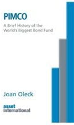 PIMCO: A Brief History of the World's Biggest Bond Fund: Joan Oleck
