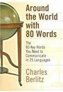 Around the World with 80 Words: The 80 Key Words You Need to Communicate in 25 Languages (English, Spanish, Dutch, French, German, Italian, ... Indonesian, Thai and Korean Edition)