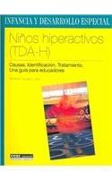 Ninos hiperactivos (TDA-H): causas, identificacion, tratamiento. Una guia para educadores (Spanish E