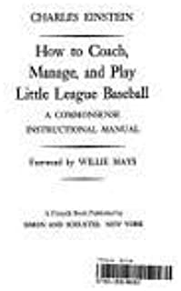 How to Coach, Manage, and Play Little League Baseball; A Commonsense Instructional Manual.