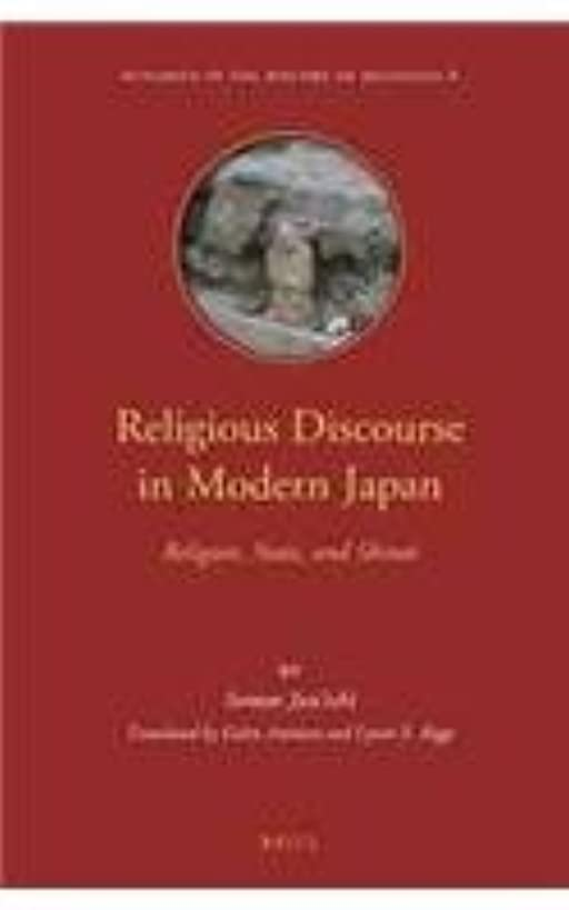 Religious Discourse in Modern Japan: Religion, State, and Shintō (Dynamics in the History of Religions)