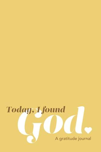 Today, I found God: A gratitude journal