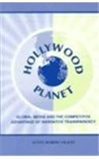 Hollywood Planet: Global Media and the Competitive Advantage of Narrative Transparency