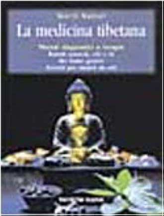 La medicina tibetana. Metodi diagnostici e terapie. Rimedi naturali, cibi e tè che fanno guarire. Esercizi per curarsi da soli