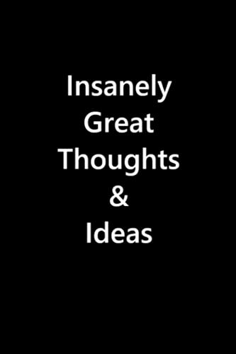 Insanely Great Thoughts & Ideas: 6X9 Blank Lined Notebook / Journal / Diary / Notepad