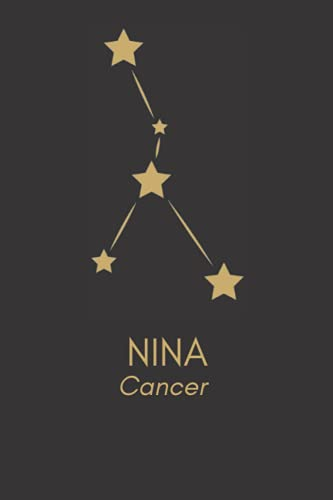 Nina Cancer: Cancer Personalized Journal Gift For Girls And Women Named Nina Zodiac Notebook For Writing Notes & Thoughts Astrology Constellation Diary 110 Blank Lined Pages 6x9 Inches