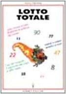 Lotto totale. Come vincere al lotto sfruttando la potenza dei numeri. Metodi semplici e sicuri. L'uso del computer