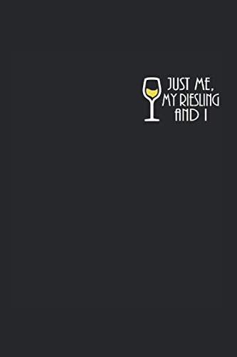 Just Me My Riesling And I Weißwein: 6x9 Wein Verkostungsnotizbuch
