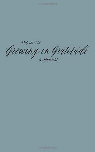Growing in Gratitude Journal: 150 Days of Expressing Thanks