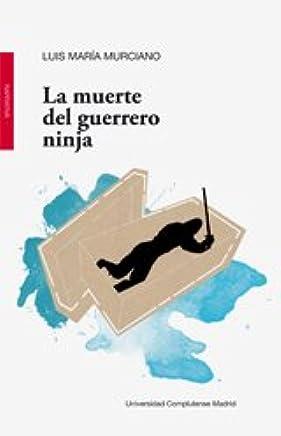 La muerte del guerrero ninja [May 04, 2011] Murciano, Luis ...