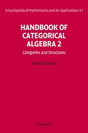 Handbook of Categorical Algebra: Volume 2, Categories and Structures (Encyclopedia of Mathematics and its Applications)