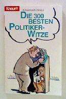 Die 300 besten Politiker-Witze (Knaur Taschenbücher. Humor)